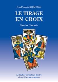 Jean-François Kermoyan - Le tirage en croix illustré en 72 exemples - Le tarot divinatoire illlustré et ses 22 arcanes majeurs.