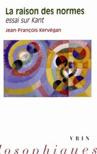 Jean-François Kervégan - La raison des normes - Essai sur Kant.