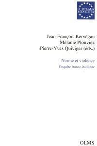 Jean-François Kervégan et Mélanie Plouviez - Norme et violence - Enquête franco-italienne.