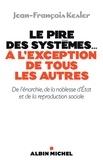 Jean-François Kesler - Le Pire des systèmes...à l'exception de tous les autres - De l'énarchie, de la noblesse d'Etat et de la reproduction sociale.