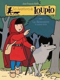 Jean-François Kieffer - Les Aventures de Loupio Tome 1 : La Rencontre et autres récits.
