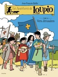 Jean-François Kieffer - Les Aventures de Loupio Tome 10 : Vers Jérusalem.