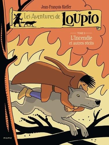 Jean-François Kieffer - Les Aventures de Loupio Tome 9 : L'incendie et autres récits.