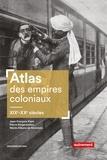 Jean-François Klein et Pierre Singaravélou - Atlas des empires coloniaux - XIXe-XXe siècles.