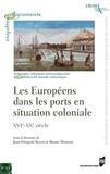Jean-François Klein et Bruno Marnot - Les Européens dans les ports en situation coloniale - XVIe-XXe siècle.