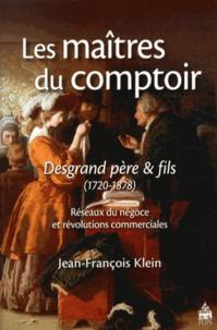 Les maîtres du comptoir : Desgrand père et fils - Réseaux du négoce et révolutions commerciales (1720-1878).pdf