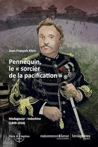 """Jean-François Klein - Pennequin, le """"sorcier de la pacification"""" - Madagascar-Indochine (1849-1916)."""