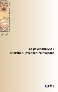 Jean François et  Collectif - La psychanalyse : chercher, inventer, réinventer.