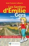Jean-François Labourie - Les sentiers d'Emilie dans le Gers - 25 promenades pour tous.