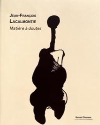 Jean-François Lacalmontie - Matière à doutes.