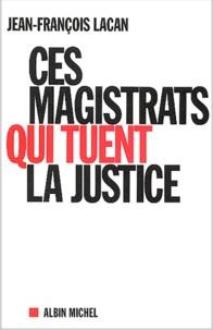 Ces magistrats qui tuent la justice.pdf