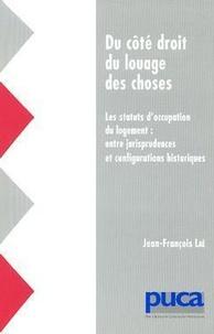 Jean-François Laé - Du côté droit du louage des choses - Les statuts d'occupation du logement : entre jurisprudences et configurations historiques.