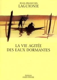 Jean-François Laguionie - La vie agitée des eaux dormantes.