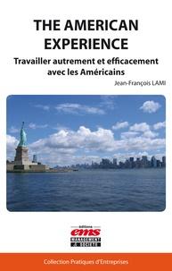 Jean-François Lami - The American Experience - Travailler autrement et efficacement avec les Américains.