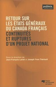 Jean-François Laniel et Joseph Yvon Thériault - Retour sur les Etats généraux du Canada français - Continuités et ruptures d'un projet national.