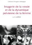 Jean-François Lapray - Imagerie de la vessie et de la dynamique pelvienne de la femme.
