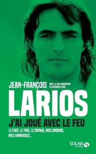 Jean-François Larios et Bernard Lions - J'ai joué avec le feu.