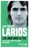 Jean-François Larios - J'ai joué avec le feu.