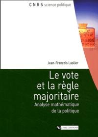 Le vote et la règle majoritaire- Analyse mathématique de la politique - Jean-François Laslier |