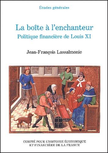 Jean-François Lassalmonie - La boîte à l'enchanteur. - Politique financière de Louis XI.