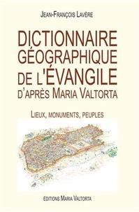 Dictionnaire géographique de l'Evangile d'après Maria Valtorta- Lieux, monuments, peuples - Jean-François Lavère |