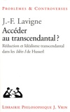 Jean-François Lavigne - Accéder au transcendantal ? - Réduction et idéalisme transcendantal dans les Idées I de Husserl.