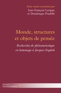 Jean-François Lavigne et Dominique Pradelle - Monde, structures et objets de pensée - Recherches de phénoménologie en hommage à Jacques English.