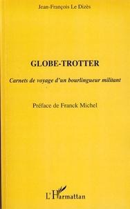 Jean-François Le Dizès - Globe-Trotter - Carnets de voyage d'un bourlingueur militant.
