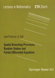 Jean-François Le Gall - Spatial Branching Processes, Random Snakes and Partial Differential Equations.