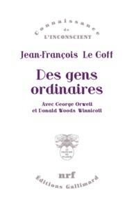 Jean-François Le Goff - Des gens ordinaires - Avec George Orwell et Donald Woods Winnicott.