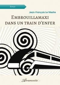 Jean-François Le Mestre - Embrouillamaxi dans un train d'enfer.