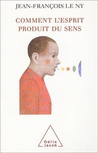 Jean-François Le Ny - Comment l'esprit produit du sens - Notions et résultats des sciences cognitives.