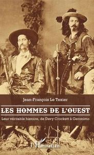 Meilleures ventes de livres pdf téléchargement gratuit Les hommes de l'Ouest  - Leur véritable histoire, de Davy Crockett à Geronimo par Jean-François Le Texier 9782336888576 (Litterature Francaise) iBook