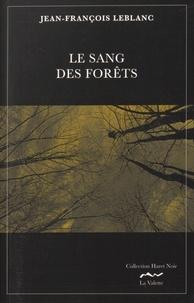 Jean-François Leblanc - Le sang des forêts.