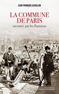 Jean-François Lecaillon - La Commune de Paris racontée par les Parisiens.
