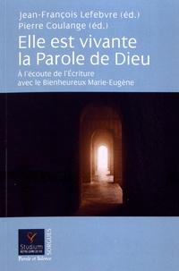 Jean-François Lefebvre et Pierre Coulange - Elle est vivante la Parole de Dieu - A l'écoute de l'écriture avec le Bienheureux Marie-Eugène.