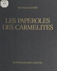 Jean-François Lefort et  Collectif - Les paperoles des Carmélites - Travaux de couvent en Provence au XVIII siècle.