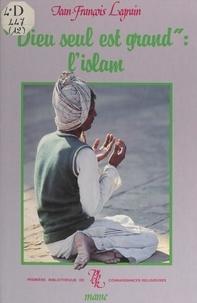 Jean-François Legrain et  Collectif - Dieu seul est grand : l'Islam.