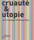 Jean-François Lejeune et  Collectif - Cruauté & utopie - Villes et paysages d'Amérique latine.