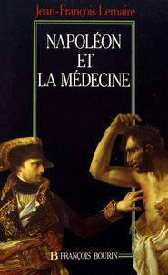 Jean-François Lemaire - Napoléon et la médecine.