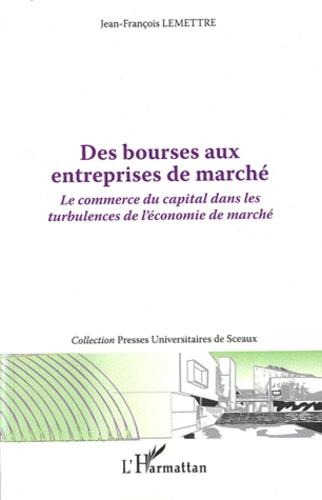 Jean-François Lemettre - Des bourses aux entreprises de marché - Le commerce du capital dans les turbulences de l'économie de marché.