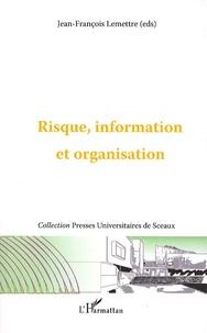 Jean-François Lemettre - Risque, information et organisation.