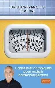 Jean-François Lemoine - Les aventures d'un (ex) gros... Ou presque - Conseils et chroniques pour maigrir harmonieusement.