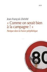 """Jean-François Lhérété - """"Comme on serait bien à la campagne !"""" - Panique dans la France périphérique."""