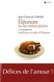 Jean-François Lhérété - Eléonore ou les menus plaisirs - Accompagné des Meilleures recettes d'Eleonore.