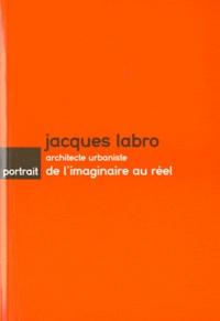 Jean-François Lyon-Caen - Jacques Labro architecte urbaniste - De l'imaginaire au réel.