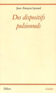 Jean-François Lyotard - Des dispositifs pulsionnels.