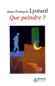 Jean-François Lyotard - Que peindre ? - Adami, Arakawa, Buren.