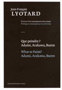Jean-François Lyotard - Que peindre ? Adami, Arakawa, Buren.