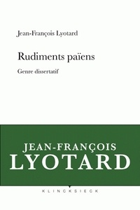 Jean-François Lyotard - Rudiments païens - Genre dissertatif.